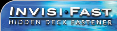 Invisi-Fast Hidden Deck Fasteners